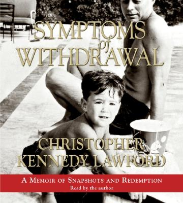 Symptoms of Withdrawal: A Memior of Snapshots and Redemption - Lawford, Christopher Kennedy (Read by)