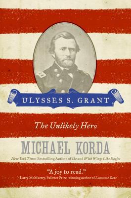 Ulysses S. Grant: The Unlikely Hero - Korda, Michael