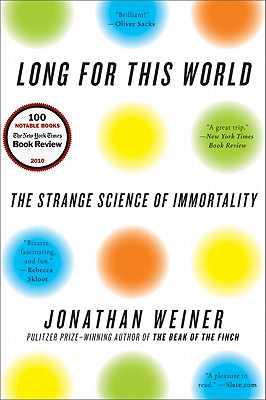Long for This World: The Strange Science of Immortality - Weiner, Jonathan, Dr.