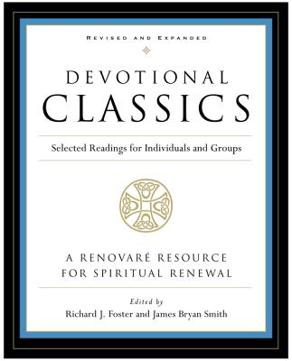 Devotional Classics: Selected Readings for Individuals and Groups - Foster, Richard J (Editor), and Smith, James Bryan (Editor)