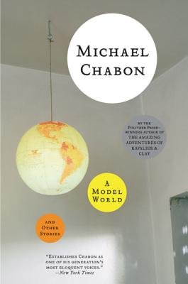 A Model World: And Other Stories - Chabon, Michael