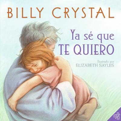 Ya Se Que Te Quiero - Crystal, Billy, and Sayles, Elizabeth (Illustrator)