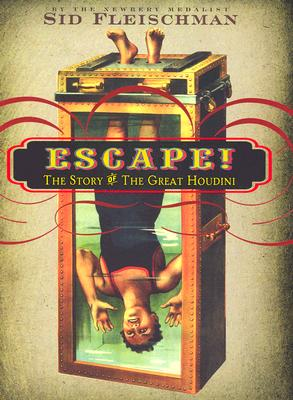 Escape!: The Story of the Great Houdini - Fleischman, Sid