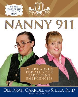 Nanny 911: Expert Advice for All Your Parenting Emergencies - Reid, Stella, and Carroll, Deborah, and Moline, Karen