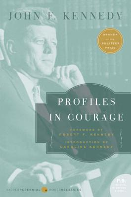 Profiles in Courage - Kennedy, John F, and Kennedy, Robert F (Foreword by), and Kennedy-Schlossberg, Caroline (Introduction by)