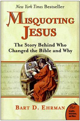 Misquoting Jesus: The Story Behind Who Changed the Bible and Why - Ehrman, Bart D