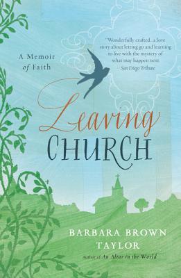 Leaving Church: A Memoir of Faith - Taylor, Barbara Brown