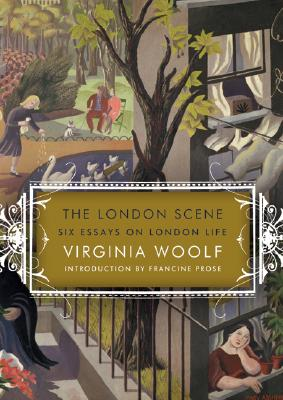 The London Scene: Six Essays on London Life - Woolf, Virginia