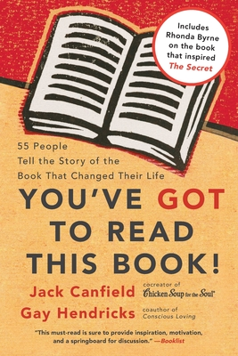 You've Got to Read This Book!: 55 People Tell the Story of the Book That Changed Their Life - Canfield, Jack, and Hendricks, Gay, Hon., Ph.D., and Kline, Carol