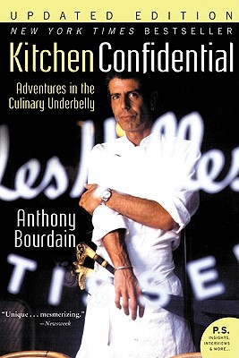 Kitchen Confidential: Adventures in the Culinary Underbelly - Bourdain, Anthony
