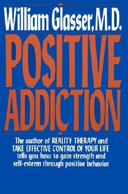 Positive Addiction - Glasser, William, M.D.