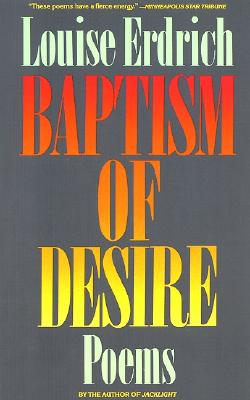 Baptism of Desire: Poems - Erdrich, Louise