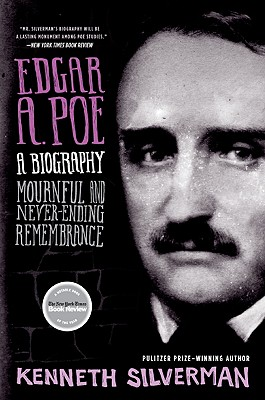 Edgar A. Poe: A Biography: Mournful and Never-Ending Remembrance - Silverman, Kenneth