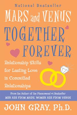 Mars and Venus Together Forever: Relationship Skills for Lasting Love: A New, Revised Edition of What Your Mother - Gray, John, Ph.D. (Introduction by)