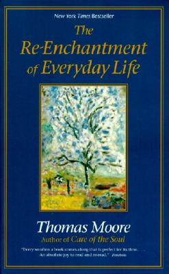 The Re-Enchantment of Everyday Life - Moore, Thomas
