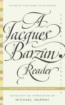 A Jacques Barzun Reader: Selections from His Works - Barzun, Jacques