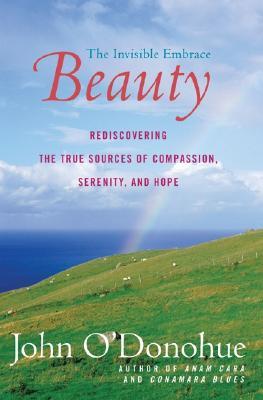 Beauty: The Invisible Embrace - O'Donohue, John, PH.D.