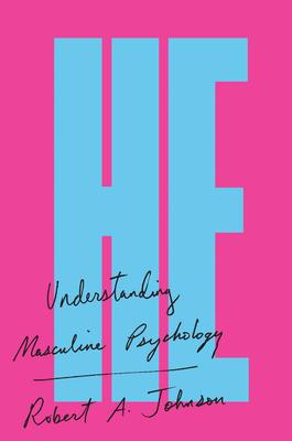 He: Understanding Masculine Psychology - Johnson, Robert A
