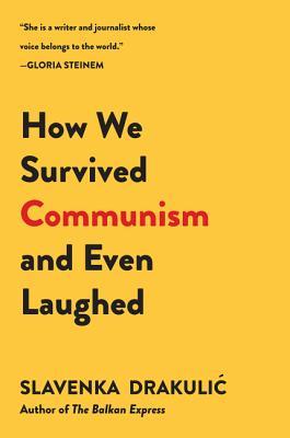 How We Survived Communism & Even Laughed - Drakulic, Slavenka