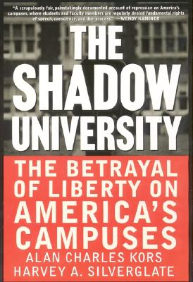 The Shadow University: The Betrayal of Liberty on America's Campuses - Kors, Alan Charles, Professor, and Silverglate, Harvey A, and The Free, Press