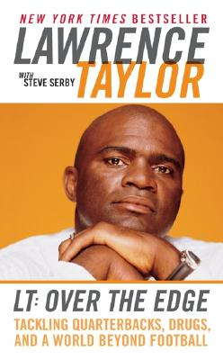 LT: Over the Edge: Tackling Quarterbacks, Drugs, and a World Beyond Football - Taylor, Lawrence, and Serby, Steve