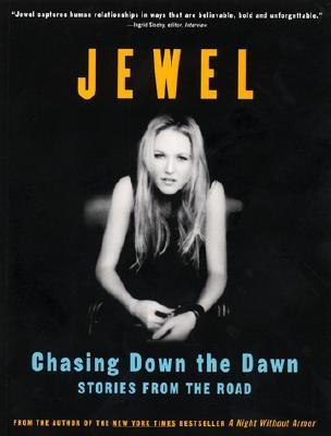 Chasing Down the Dawn: Stories from the Road - Kilcher, Jewel