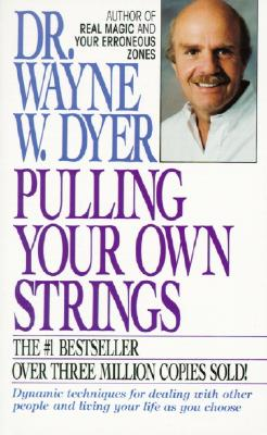 Pulling Your Own Strings - Dyer, Wayne W, Dr.