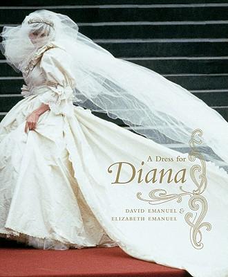 A Dress for Diana - Emanuel, David, and Emanuel, Elizabeth (Photographer)