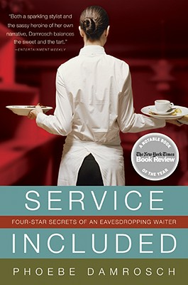 Service Included: Four-Star Secrets of an Eavesdropping Waiter - Damrosch, Phoebe