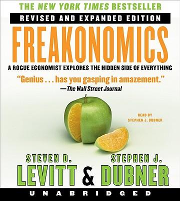 Freakonomics: A Rogue Economist Explores the Hidden Side of Everything - Levitt, Steven D, and Dubner, Stephen J (Read by)
