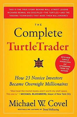 The Complete TurtleTrader: How 23 Novice Investors Became Overnight Millionaires - Covel, Michael W