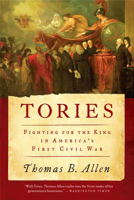 Tories: Fighting for the King in America's First Civil War - Allen, Thomas B