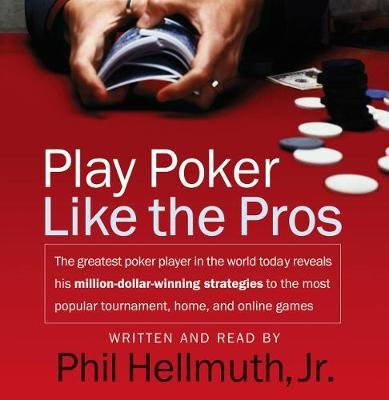 Play poker like the pros - Hellmuth, Phil, Jr. (Read by)