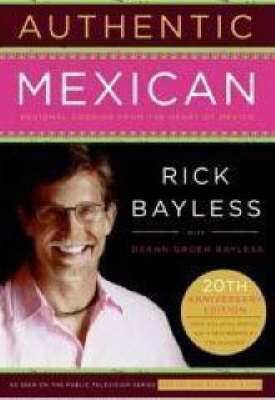 Authentic Mexican: Regional Cooking from the Heart of Mexico - Bayless, Rick, and Hirsheimer, Christopher (Photographer), and Bayless, Deann Groen