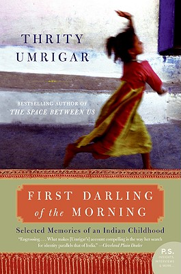 First Darling of the Morning: Selected Memories of an Indian Childhood - Umrigar, Thrity