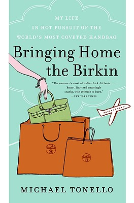Bringing Home the Birkin: My Life in Hot Pursuit of the World's Most Coveted Handbag - Tonello, Michael