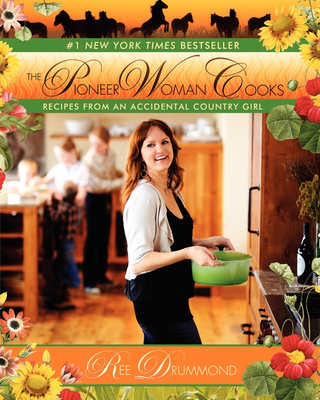 The Pioneer Woman Cooks: Recipes from an Accidental Country Girl - Drummond, Ree