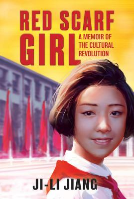 Red Scarf Girl: A Memoir of the Cultural Revolution - Jiang, Ji-Li, and Hwang, David Henry (Foreword by)