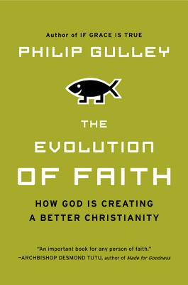 The Evolution of Faith: How God Is Creating a Better Christianity - Gulley, Philip