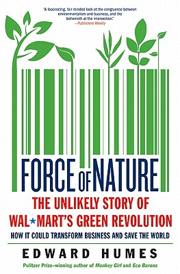 Force of Nature: The Unlikely Story of Wal-Mart's Green Revolution - Humes, Edward