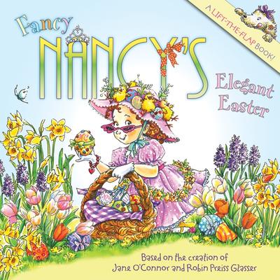 Fancy Nancy's Elegant Easter - O'Connor, Jane, and Glasser, Robin Preiss (Illustrator)