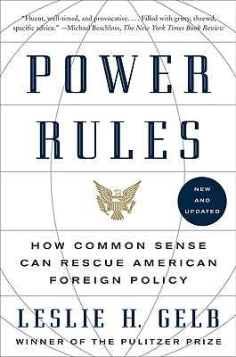 Power Rules: How Common Sense Can Rescue American Foreign Policy - Gelb, Leslie H