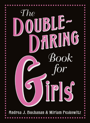 The Double-Daring Book for Girls - Buchanan, Andrea J, and Peskowitz, Miriam