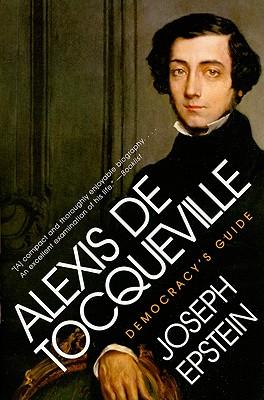 Alexis de Tocqueville: Democracy's Guide - Epstein, Joseph, Mr.
