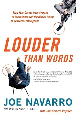 Louder Than Words: Take Your Career from Average to Exceptional with the Hidden Power of Nonverbal Intelligence - Navarro, Joe, and Poynter, Toni Sciarra