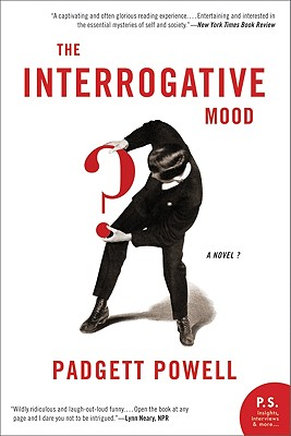 The Interrogative Mood: A Novel? - Powell, Padgett