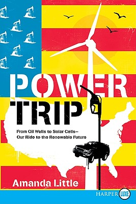 Power Trip: From Oil Wells to Solar Cells - Our Ride to the Renewable Future - Little, Amanda