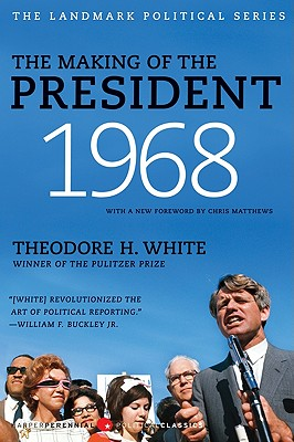 The Making of the President 1968 - White, Theodore H, and Matthews, Christopher (Foreword by)