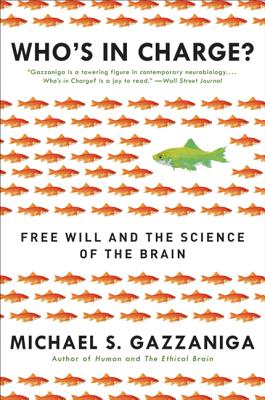 Who's in Charge?: Free Will and the Science of the Brain - Gazzaniga, Michael S