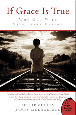 If Grace Is True: Why God Will Save Every Person - Gulley, Philip, and Mulholland, James